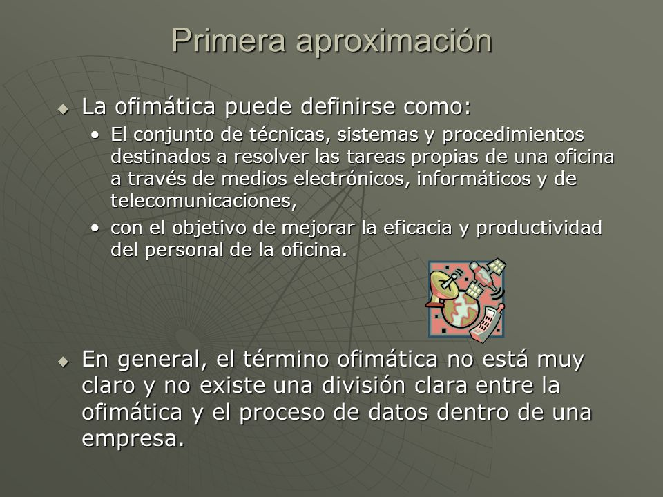 Primera aproximación La ofimática puede definirse como: