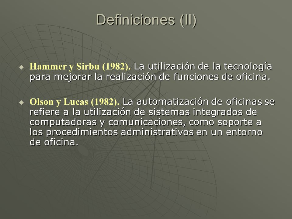 Definiciones (II) Hammer y Sirbu (1982). La utilización de la tecnología para mejorar la realización de funciones de oficina.