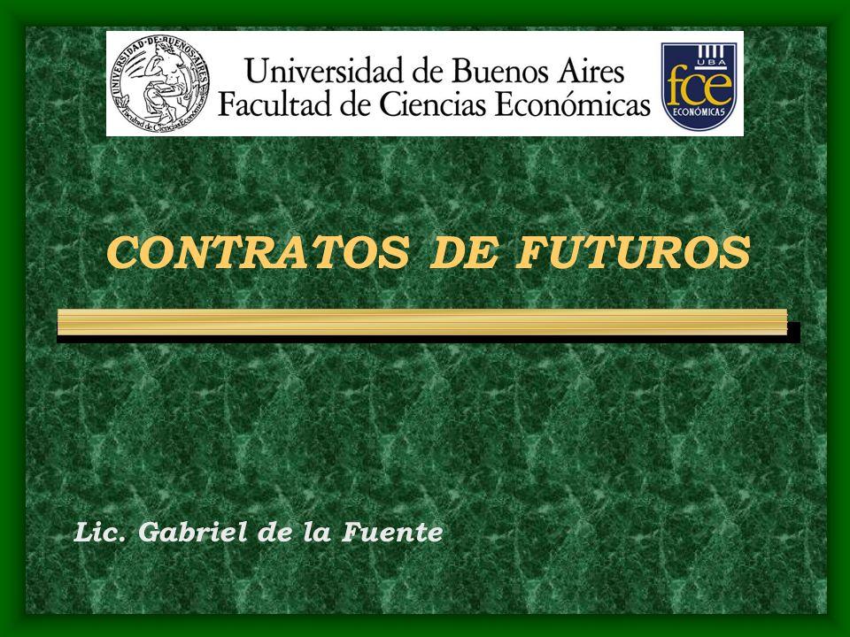 CONTRATOS DE FUTUROS Lic. Gabriel de la Fuente