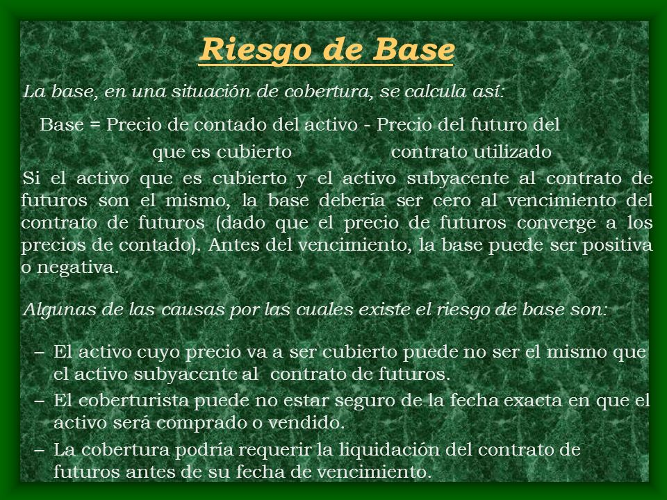 Riesgo de Base La base, en una situación de cobertura, se calcula así: