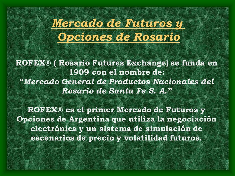 ROFEX® ( Rosario Futures Exchange) se funda en 1909 con el nombre de: