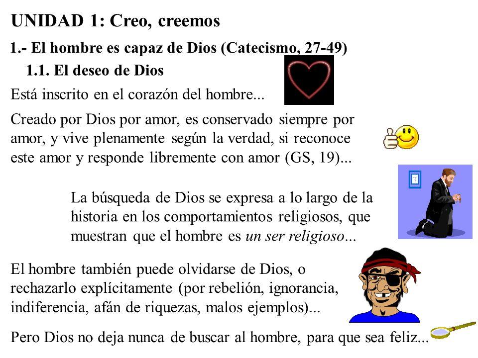 UNIDAD 1: Creo, creemos 1.- El hombre es capaz de Dios (Catecismo, 27-49) 1.1. El deseo de Dios. Está inscrito en el corazón del hombre...