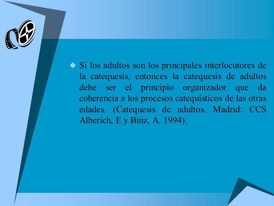 Si los adultos son los principales interlocutores de la catequesis, entonces la catequesis de adultos debe ser el principio organizador que da coherencia a los procesos catequísticos de las otras edades.