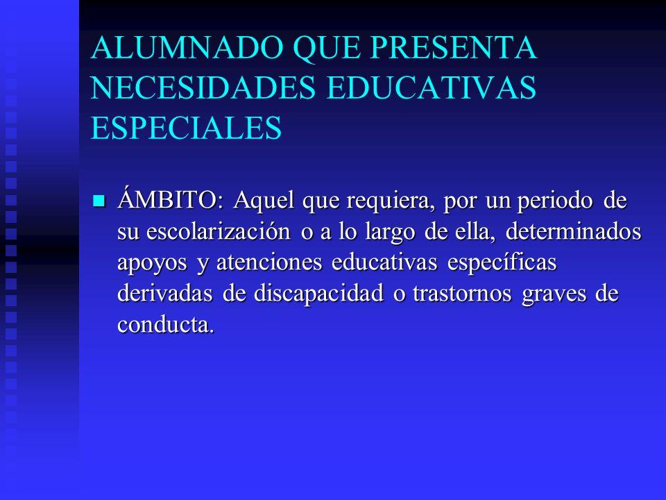 ALUMNADO QUE PRESENTA NECESIDADES EDUCATIVAS ESPECIALES