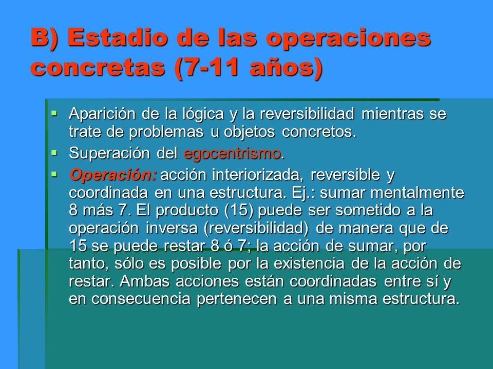B) Estadio de las operaciones concretas (7-11 años)