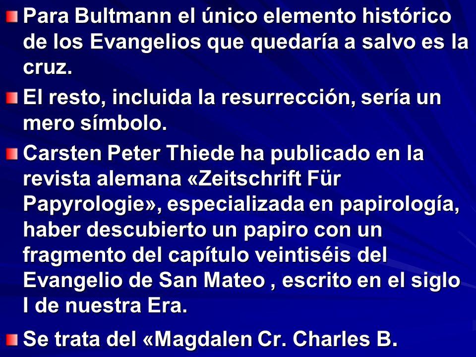 Para Bultmann el único elemento histórico de los Evangelios que quedaría a salvo es la cruz.