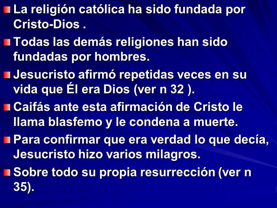 La religión católica ha sido fundada por Cristo-Dios .