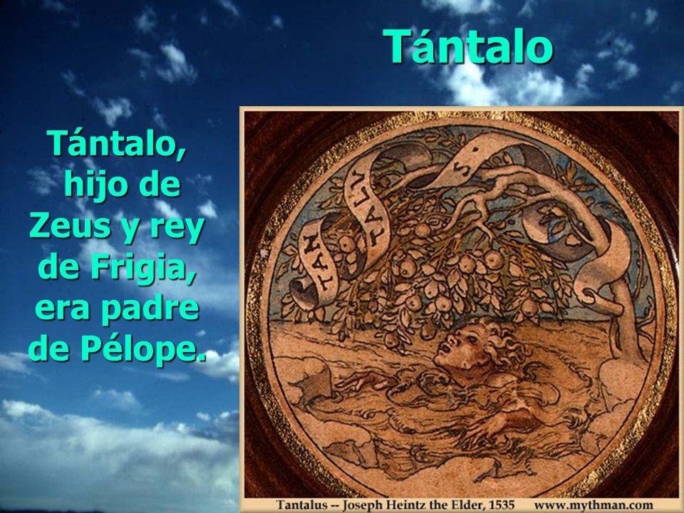 Tántalo, hijo de Zeus y rey de Frigia, era padre de Pélope.