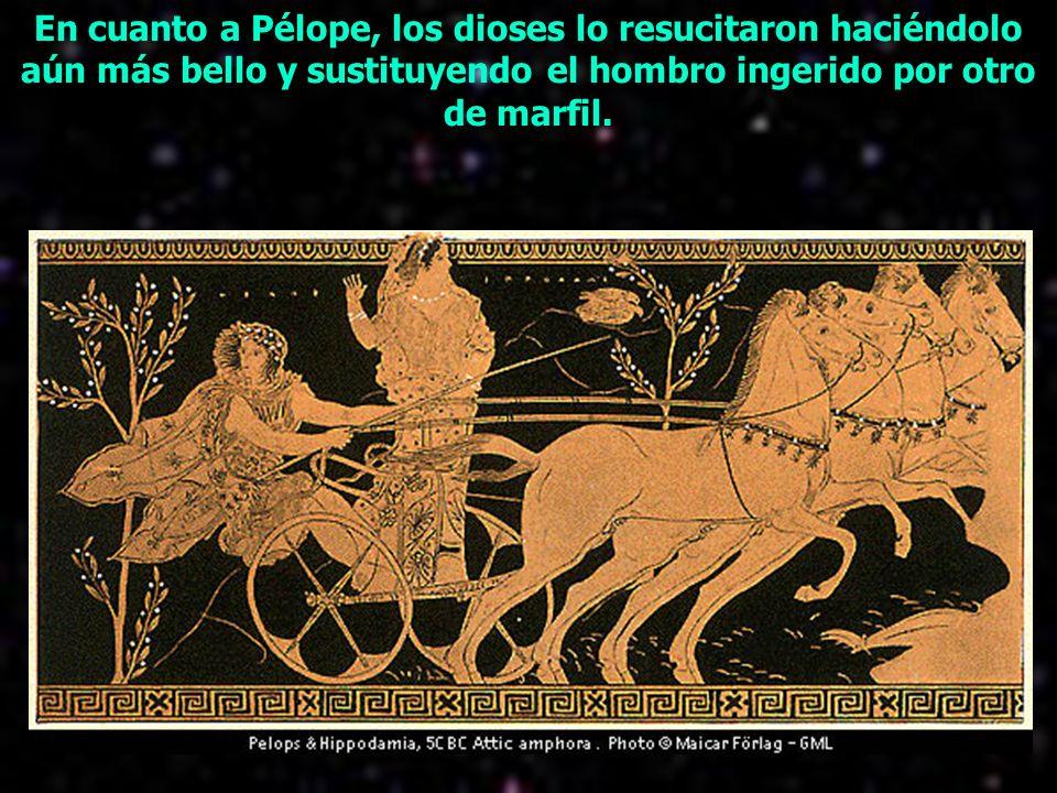 En cuanto a Pélope, los dioses lo resucitaron haciéndolo aún más bello y sustituyendo el hombro ingerido por otro de marfil.