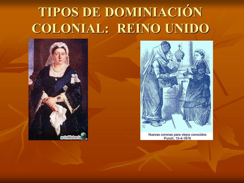 TIPOS DE DOMINIACIÓN COLONIAL: REINO UNIDO