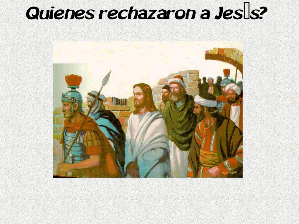 Quienes rechazaron a Jesús