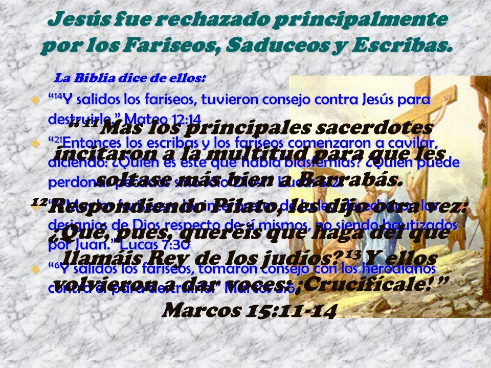 Jesús fue rechazado principalmente por los Fariseos, Saduceos y Escribas.