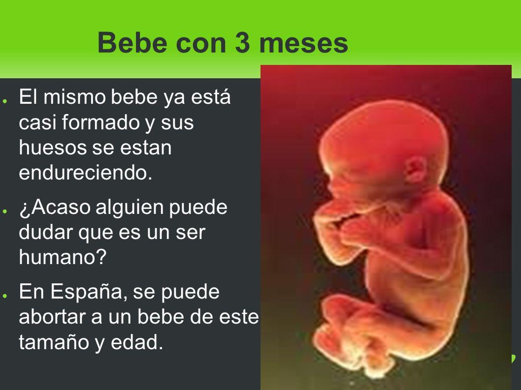 Bebe con 3 meses El mismo bebe ya está casi formado y sus huesos se estan endureciendo. ¿Acaso alguien puede dudar que es un ser humano