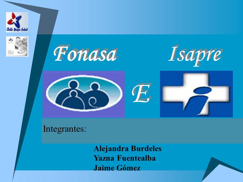 E Fonasa Isapre Integrantes: Alejandra Burdeles Yazna Fuentealba