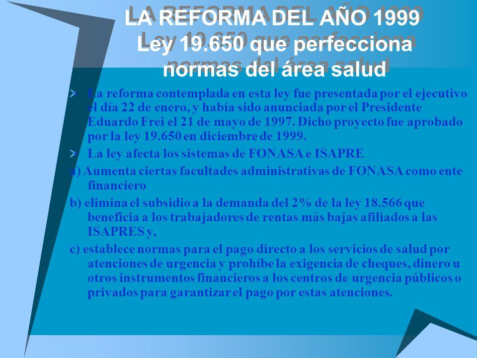 LA REFORMA DEL AÑO 1999 Ley 19.650 que perfecciona normas del área salud
