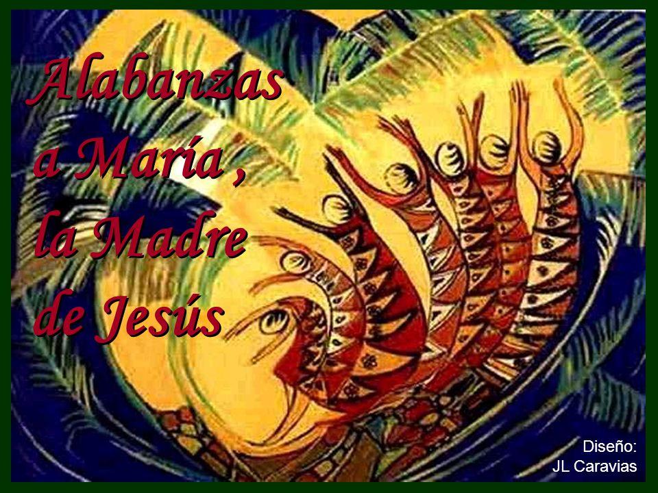 Alabanzas a María , la Madre de Jesús Diseño: JL Caravias