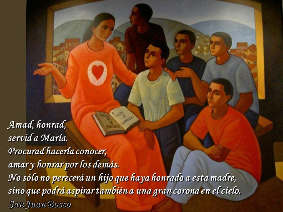 Amad, honrad, servid a María. Procurad hacerla conocer, amar y honrar por los demás. No sólo no perecerá un hijo que haya honrado a esta madre,
