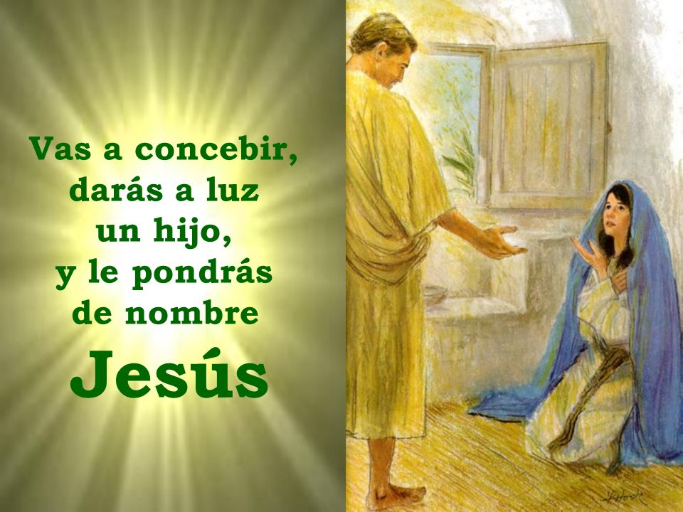 Vas a concebir, darás a luz un hijo, y le pondrás de nombre Jesús