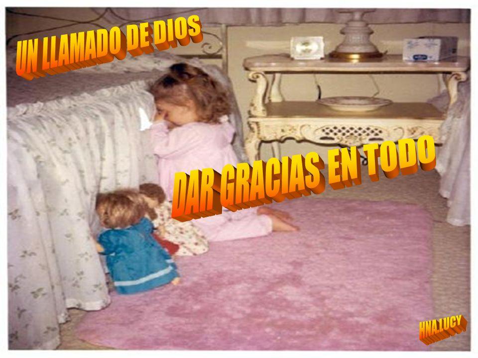 UN LLAMADO DE DIOS DAR GRACIAS EN TODO HNA.LUCY