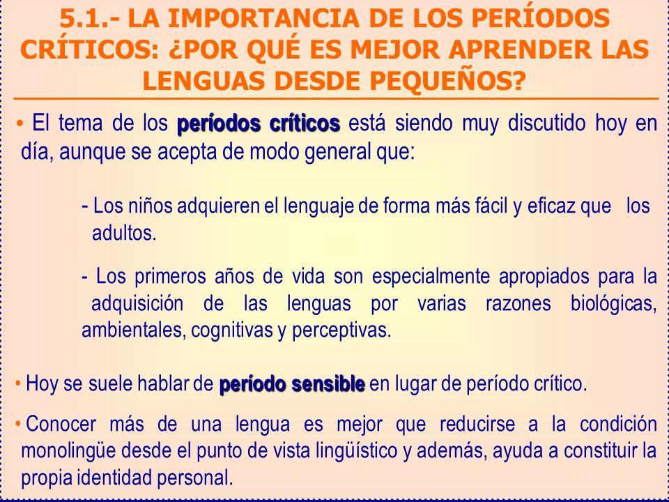 5.1.- LA IMPORTANCIA DE LOS PERÍODOS CRÍTICOS: ¿POR QUÉ ES MEJOR APRENDER LAS LENGUAS DESDE PEQUEÑOS