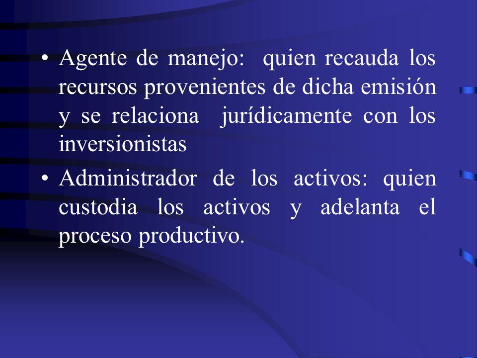 Agente de manejo: quien recauda los recursos provenientes de dicha emisión y se relaciona jurídicamente con los inversionistas
