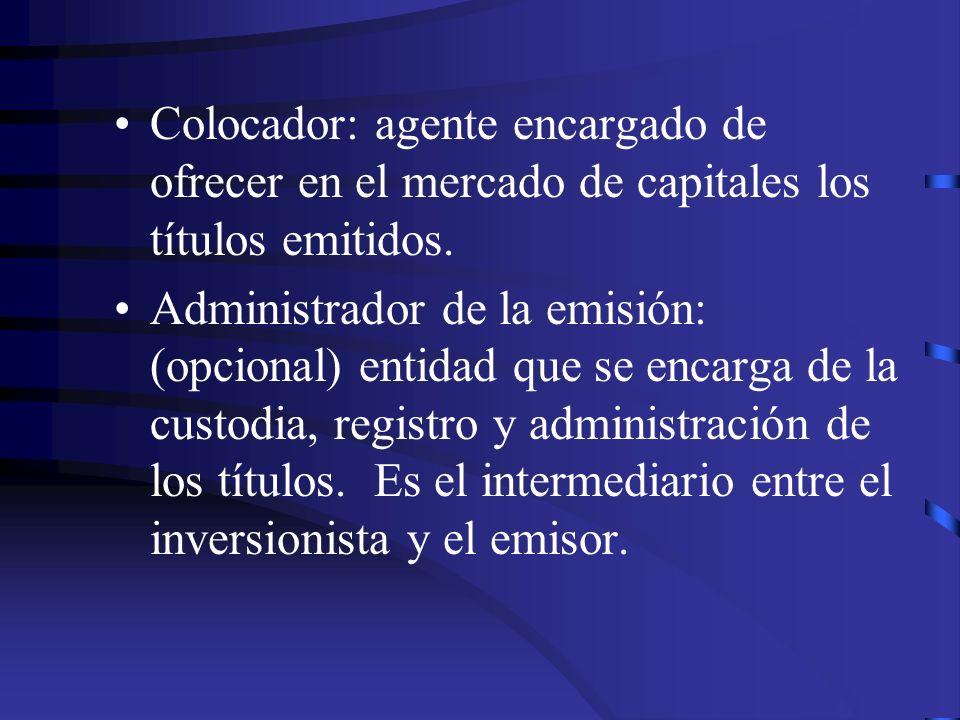Colocador: agente encargado de ofrecer en el mercado de capitales los títulos emitidos.