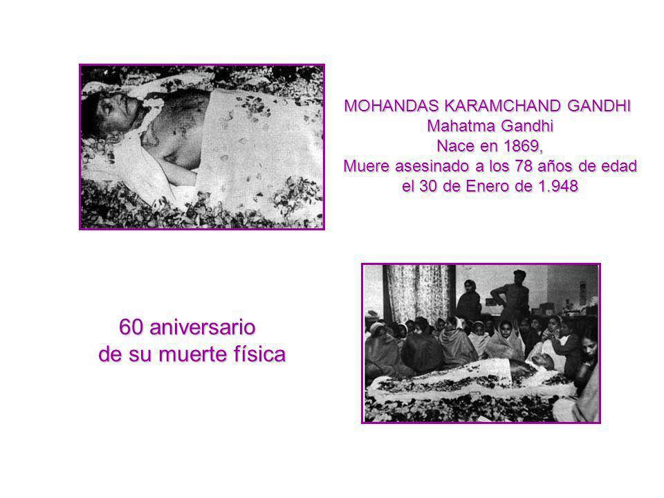 60 aniversario de su muerte física MOHANDAS KARAMCHAND GANDHI