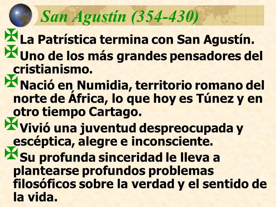 San Agustín (354-430) La Patrística termina con San Agustín.