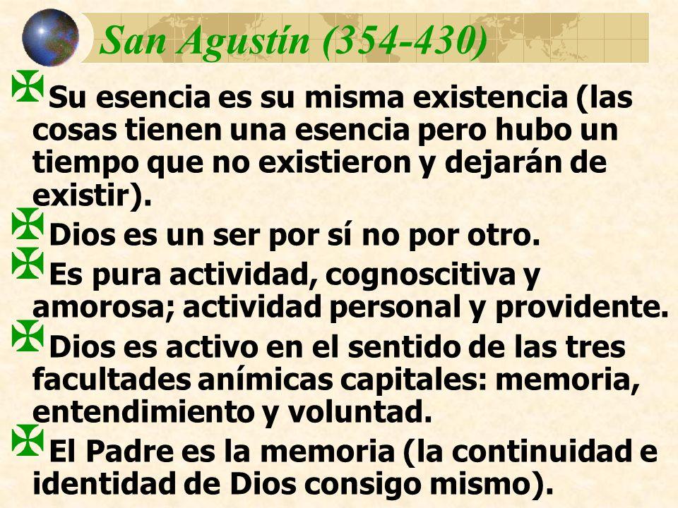 San Agustín (354-430)Su esencia es su misma existencia (las cosas tienen una esencia pero hubo un tiempo que no existieron y dejarán de existir).
