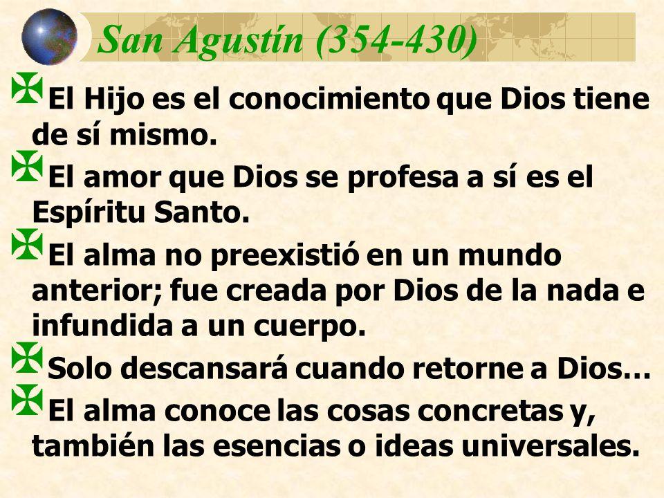 San Agustín (354-430) El Hijo es el conocimiento que Dios tiene de sí mismo. El amor que Dios se profesa a sí es el Espíritu Santo.