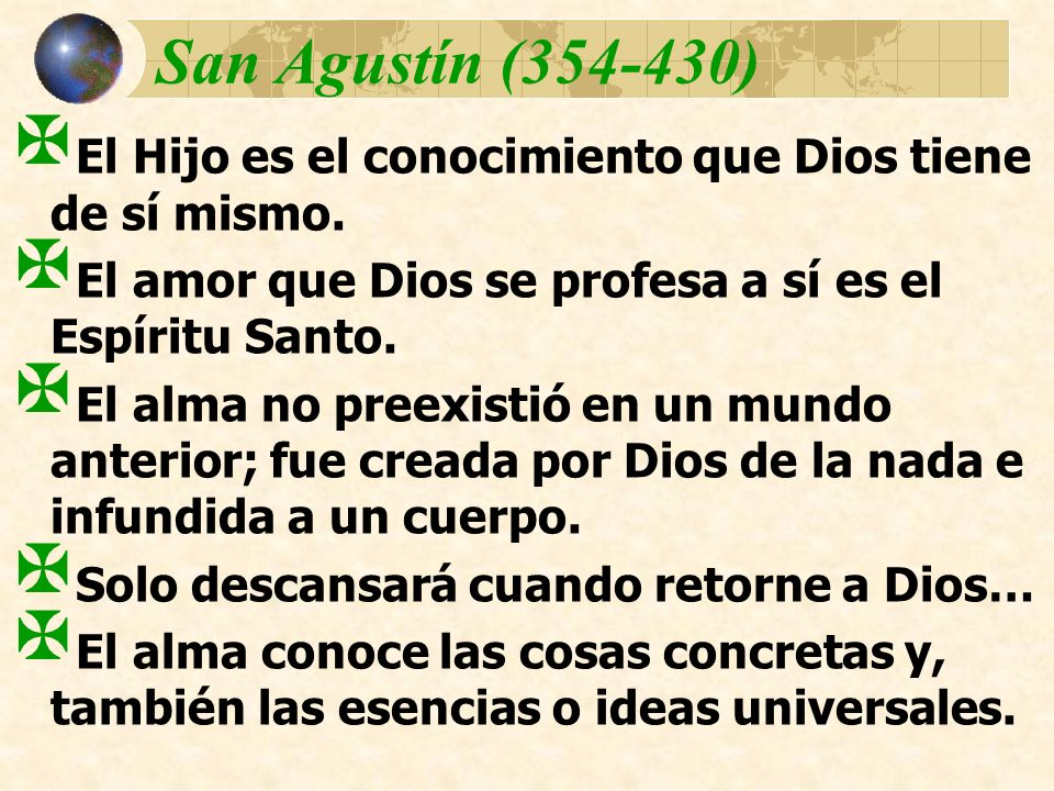 San Agustín (354-430)El Hijo es el conocimiento que Dios tiene de sí mismo. El amor que Dios se profesa a sí es el Espíritu Santo.