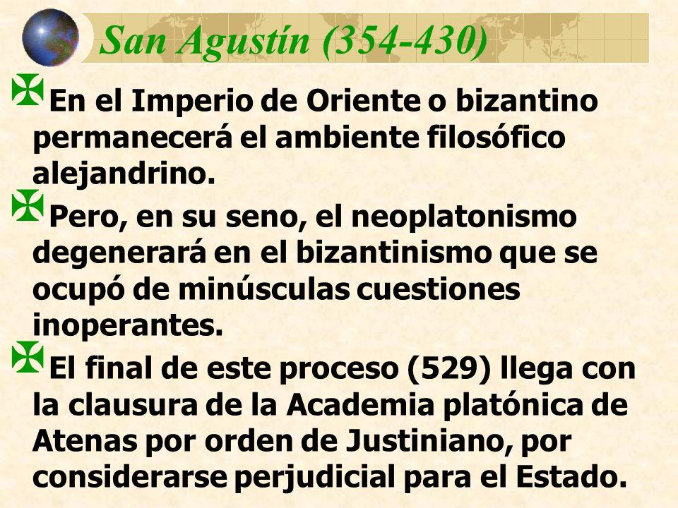 San Agustín (354-430) En el Imperio de Oriente o bizantino permanecerá el ambiente filosófico alejandrino.