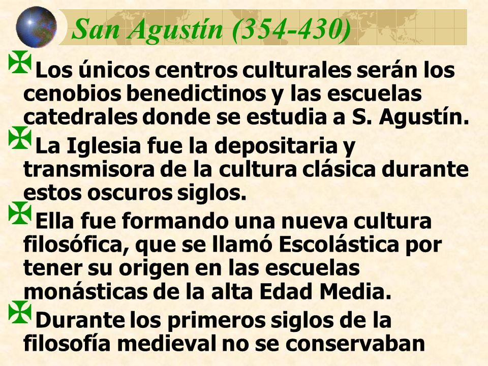 San Agustín (354-430)Los únicos centros culturales serán los cenobios benedictinos y las escuelas catedrales donde se estudia a S. Agustín.