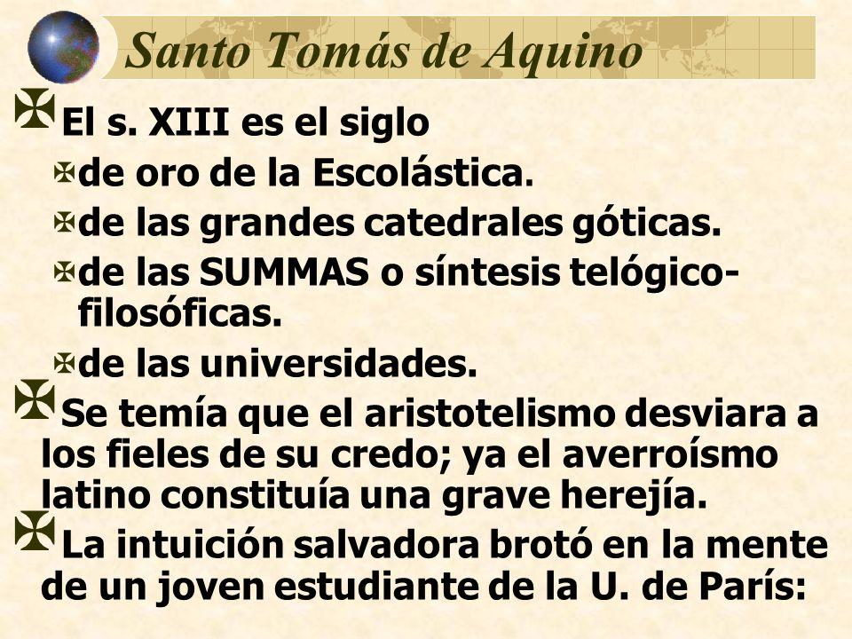 Santo Tomás de Aquino El s. XIII es el siglo de oro de la Escolástica.