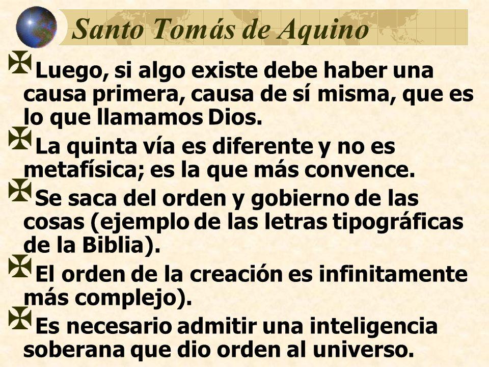 Santo Tomás de Aquino Luego, si algo existe debe haber una causa primera, causa de sí misma, que es lo que llamamos Dios.