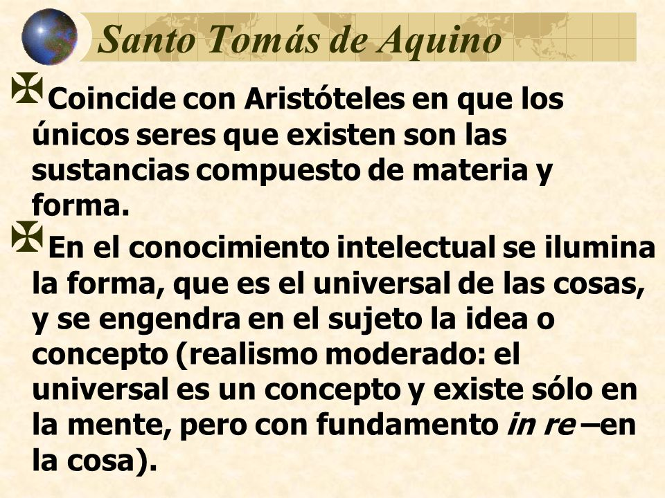 Santo Tomás de AquinoCoincide con Aristóteles en que los únicos seres que existen son las sustancias compuesto de materia y forma.