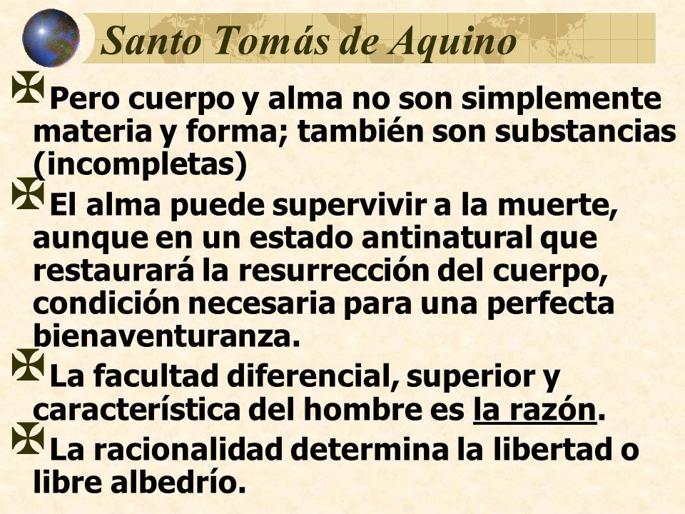 Santo Tomás de Aquino Pero cuerpo y alma no son simplemente materia y forma; también son substancias (incompletas)