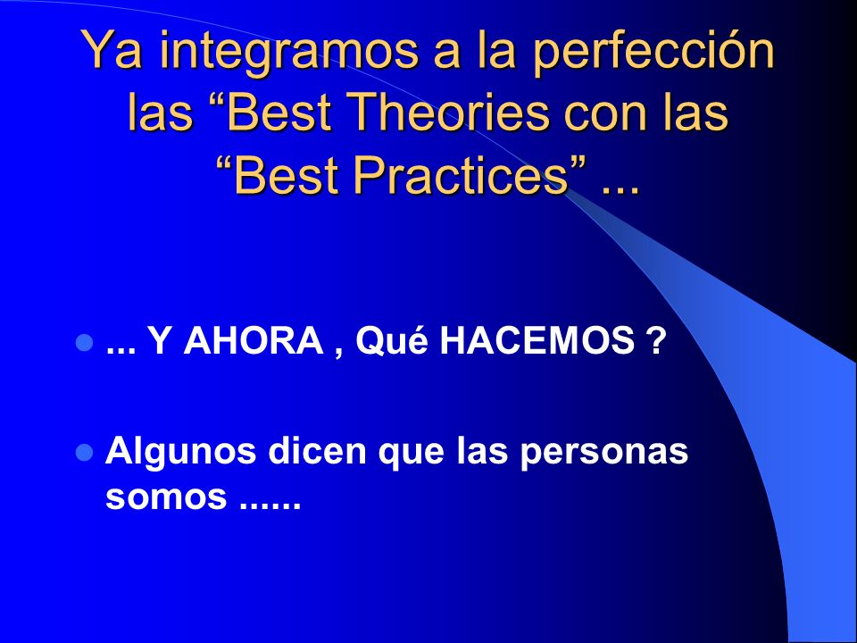 Ya integramos a la perfección las Best Theories con las Best Practices ...