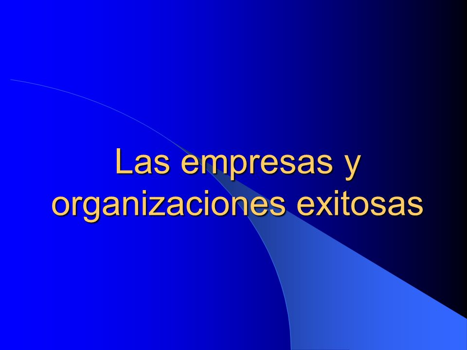 Las empresas y organizaciones exitosas