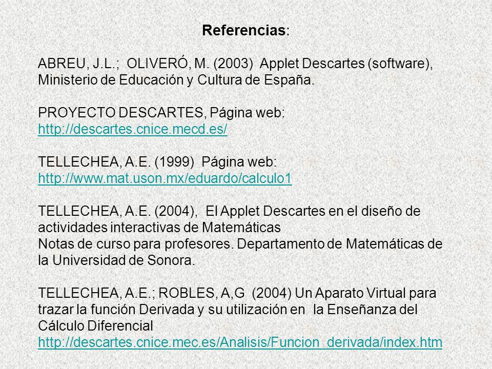 Referencias: ABREU, J.L.; OLIVERÓ, M. (2003) Applet Descartes (software), Ministerio de Educación y Cultura de España.