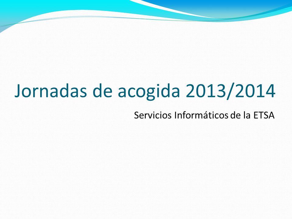 Jornadas de acogida 2013/2014 Servicios Informáticos de la ETSA