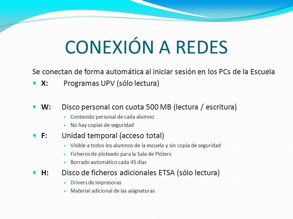 CONEXIÓN A REDESSe conectan de forma automática al iniciar sesión en los PCs de la Escuela. X: Programas UPV (sólo lectura)