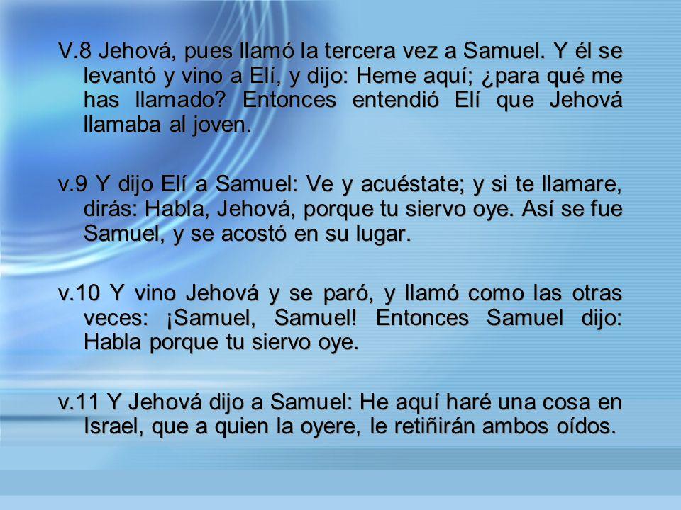 V. 8 Jehová, pues llamó la tercera vez a Samuel