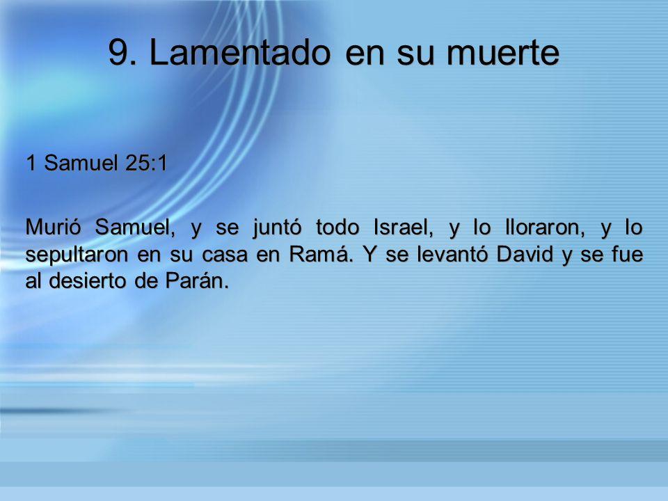 9. Lamentado en su muerte 1 Samuel 25:1