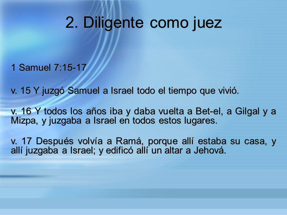 2. Diligente como juez 1 Samuel 7:15-17