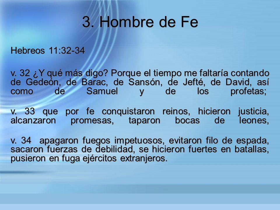 3. Hombre de Fe Hebreos 11:32-34.