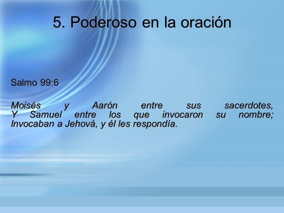 5. Poderoso en la oración Salmo 99:6