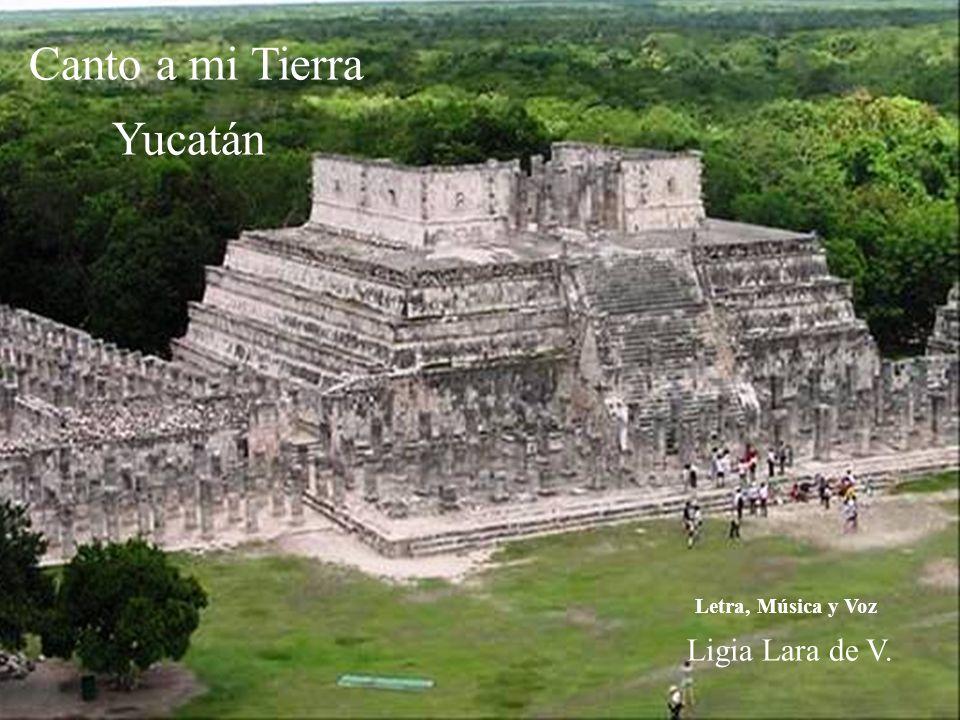 Canto a mi Tierra Yucatán Letra, Música y Voz Ligia Lara de V.