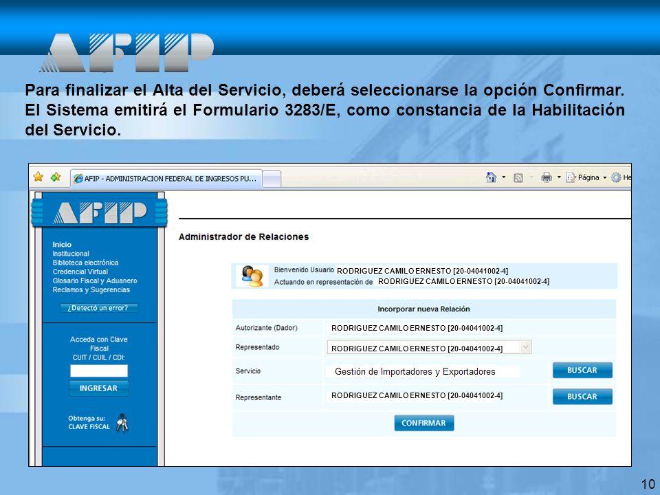 Para finalizar el Alta del Servicio, deberá seleccionarse la opción Confirmar. El Sistema emitirá el Formulario 3283/E, como constancia de la Habilitación del Servicio.