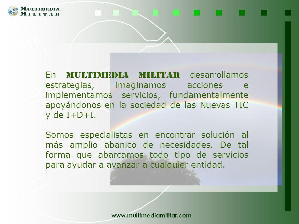 En Multimedia Militar desarrollamos estrategias, imaginamos acciones e implementamos servicios, fundamentalmente apoyándonos en la sociedad de las Nuevas TIC y de I+D+I.
